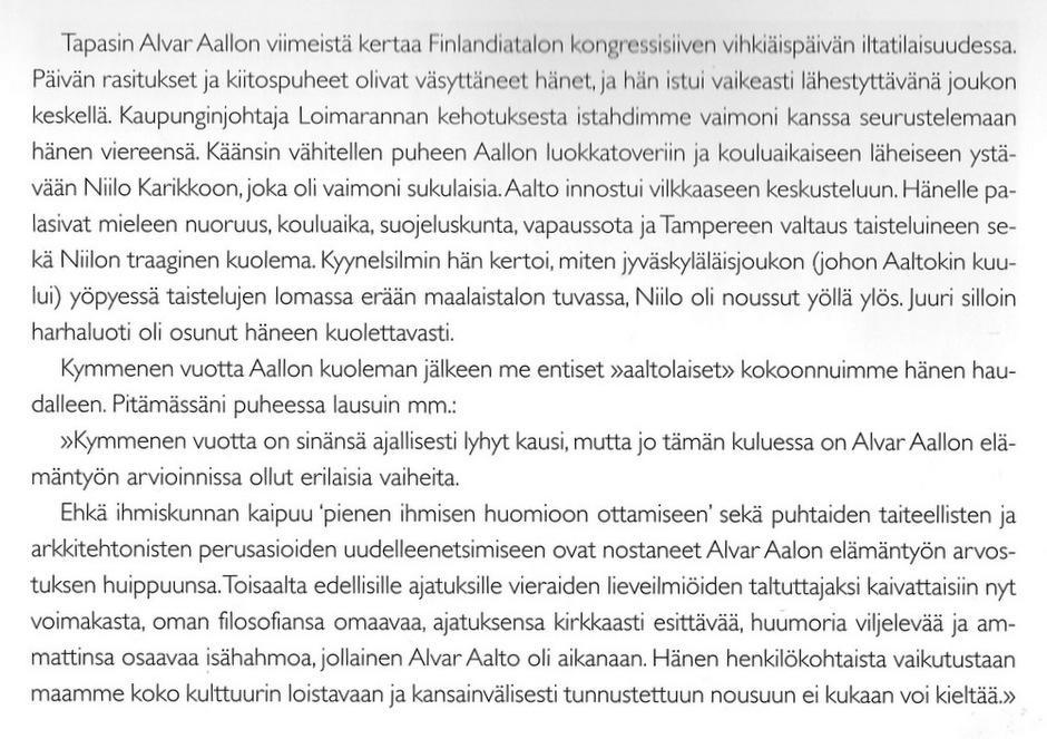 Arkkitehti Jaakko Kontio kirjoitti osuudessan vuonna 1998 ilmestyneessä Alvar Aalto ja Helsinki -teoksessa sivulla 54.