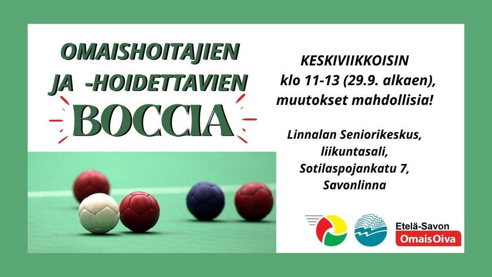 Omaishoitajien ja hoidettavien Boccia, keskiviikkoisin 22.9. alkaen klo 11-13, Linnalan Seniorikeskus, liikuntasali, Sotilaspojankatu 7, Savonlinna. Muutokset mahdollisia!
