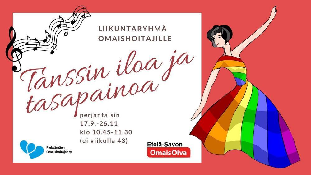 Tanssin iloa ja tasapainoa -liikuntaryhmä omaishoitajille. Perjantaisin 17.9.-26.11  klo 10.45-11.30  (ei viikolla 43). Pieksämäen Omaishoitajat ry ja Etelä-Savon OmaisOiva.