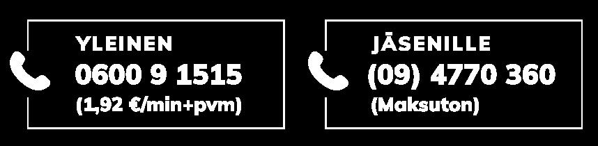 Yleinen 0600 9 515 puhelun hinta 1,92 euroa minuutilta plus paikallisverkkomaksu, jäsenille 09 4770 360 puhelun hinta maksuton