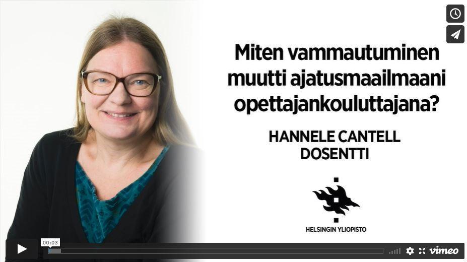 Dosentti Hannele Cantellin haastattelun kansikuva, jossa on Hannelen kuva, esittelyteksti ja otsikko Miten vammautuminen muutti ajatusmaailmaani opettajankouluttajana?
