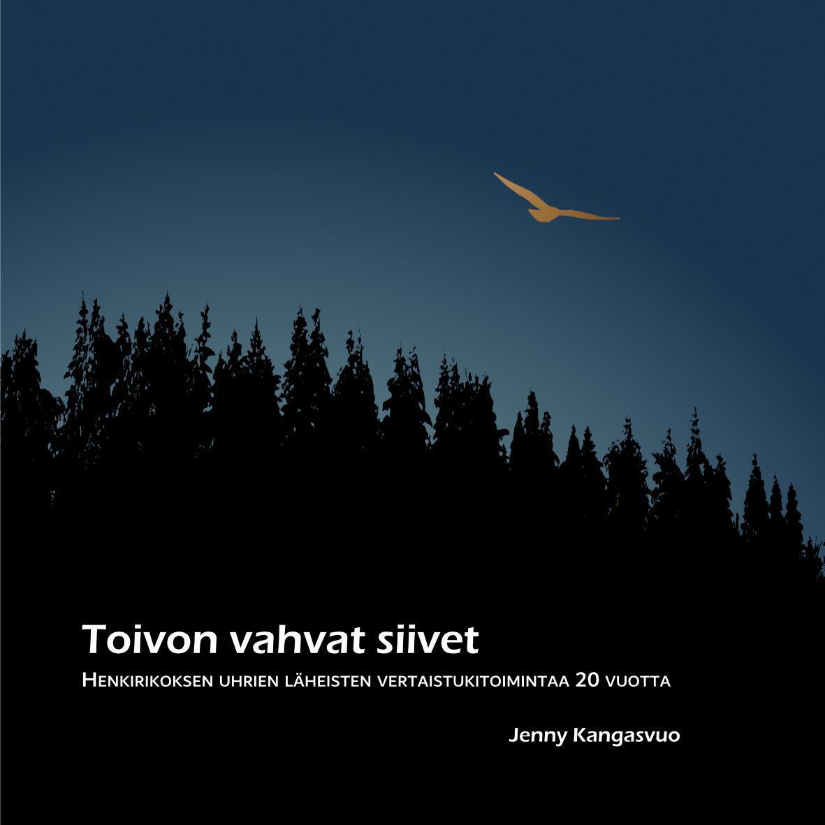 Toivon vahvat siivet -kirjan kansi: mustan metsän yllä tumman sinisellä taivaalla liitää kultainen lintu.