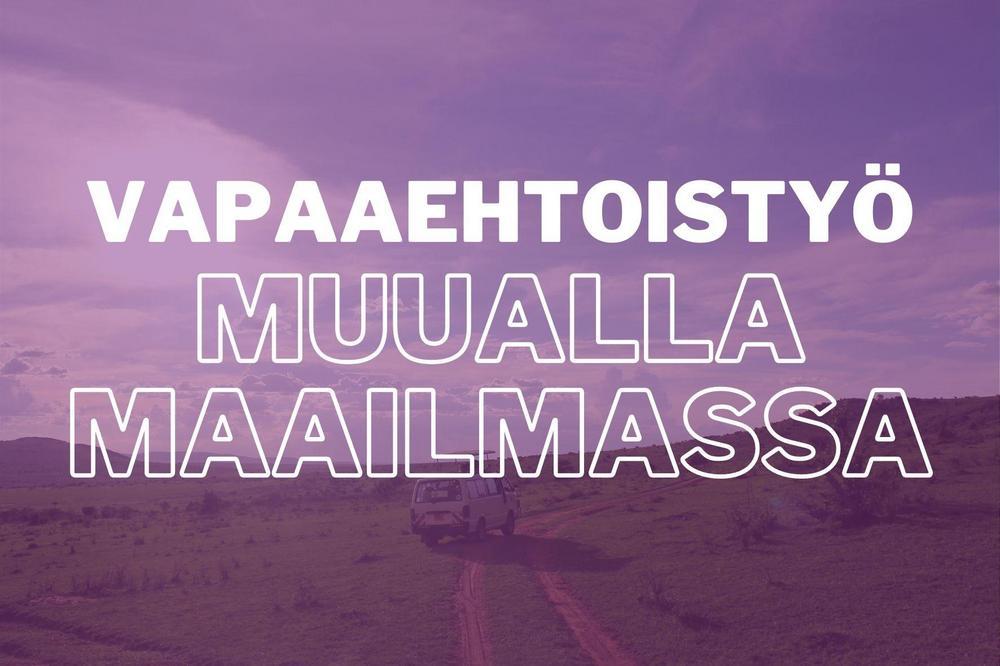 """Pakettiauto ajaa hiekkatiellä Kenian tasangolla. Kuvassa lukee """"vapaaehtoistyö muualla maailmassa""""."""
